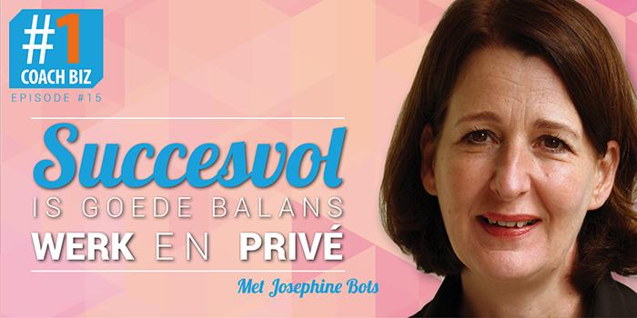 Succesvol is een goede balans in werk en privé – Josephine Bots