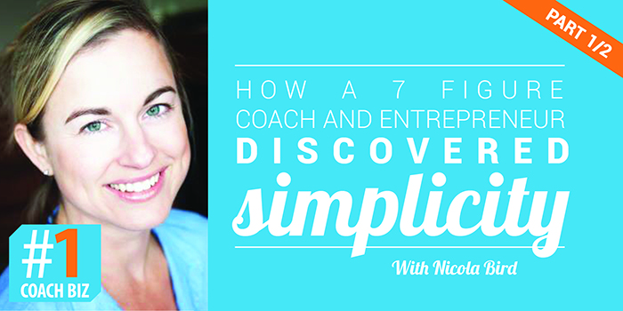 How a 7 figure coach and entrepreneur discovered simplicity – Nicola Bird part 1/2